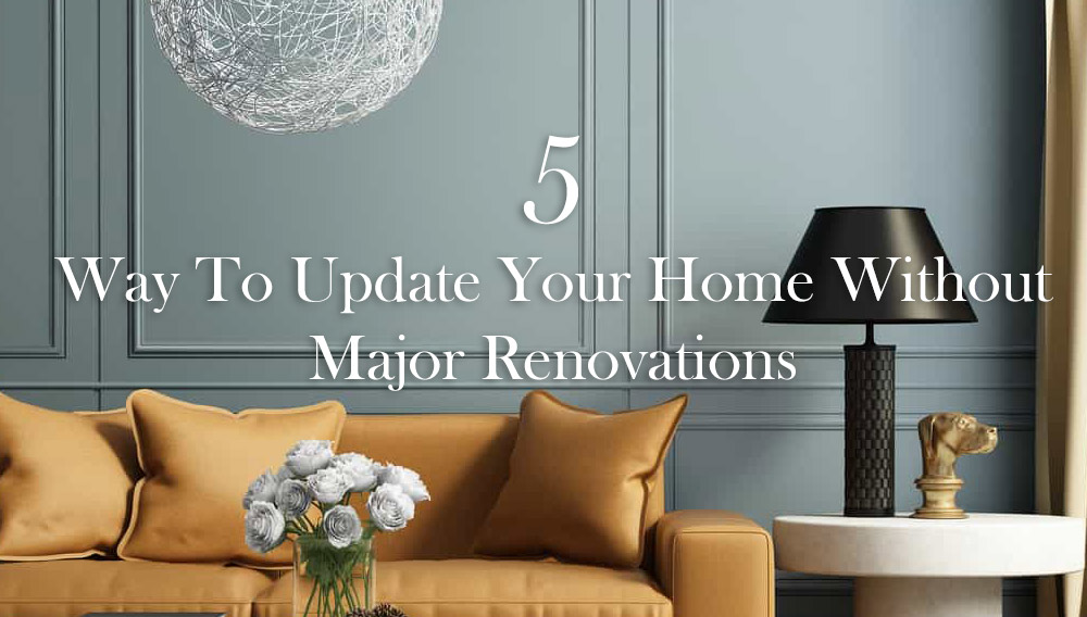 5 Way To Update Your Home Without Major Renovations Jann